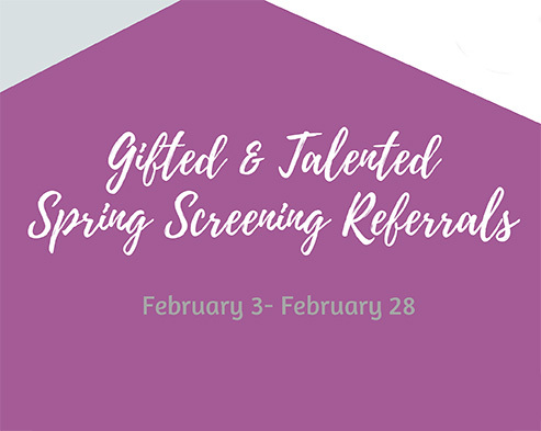 Gifted & Talented Spring Screening Referrals February 3-28